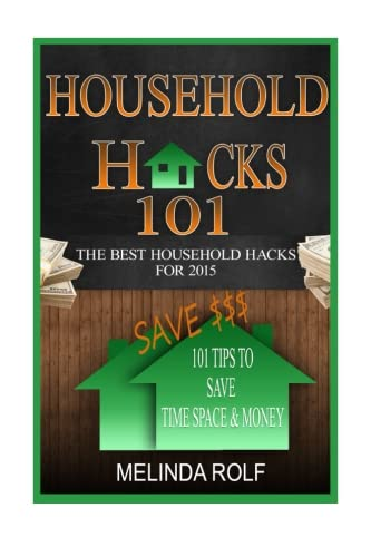 Household Hacks 101: 101 Tips to Save Time Space & Money:: The Best DIY Household Hacks for 2015 (The Home Life Series) (Volume 20) pdf epub