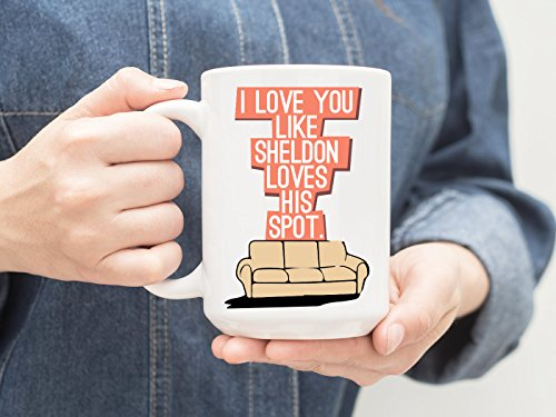 Love Sheldon Cooper Tv - Sheldon cooper mug i love you like Sheldon loves his spot mug big bang theory ceramic mug, novelty mug love mug funny tv show mug, 11oz, 15oz, gift