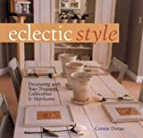 img - for Eclectic Style: Decorating with Your Treasures, Collectibles & Heirlooms book / textbook / text book