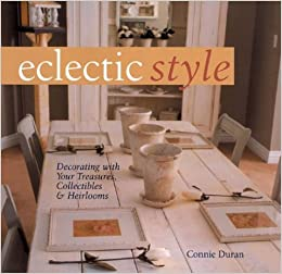 Eclectic Style: Decorating with Your Treasures, Collectibles ...
