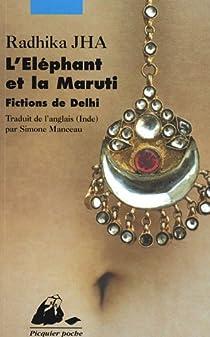L'Eléphant et la Maruti : Fictions de Delhi par Jha