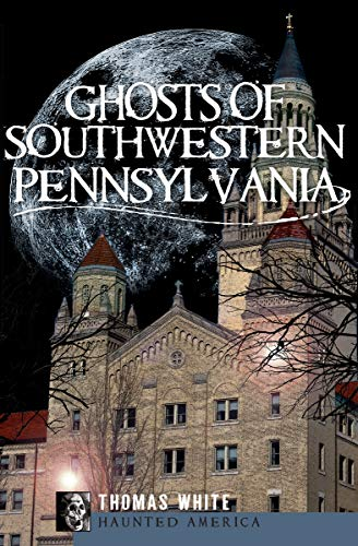 Ghosts of Southwestern Pennsylvania (Haunted