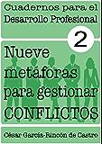 Nueve metáforas para gestionar conflictos (Cuadernos para el Desarrollo Profesional nº 2)