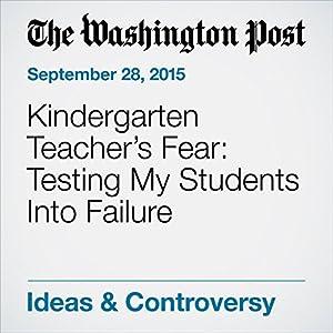 Kindergarten Teacher's Fear: Testing My Students Into Failure