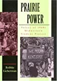 Prairie Power : Voices of 1960s Midwestern Student Protest, Lieberman, Robbie, 082621522X