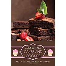 Comforting Cakes and Cookies: Ways to Fill All Your Needs with Baking