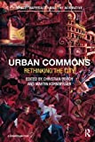 Urban Commons: Rethinking the City (Space, Materiality and the Normative)