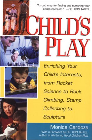 Child's Play: Enriching Your Child's Interests, from Rocket Science to Rock Climbing, Stamp Collecting to Sculpture