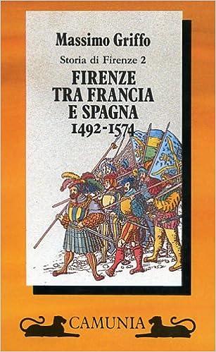 Firenze tra Francia e Spagna. 1492-1574. Storia di Firenze, vol. 2