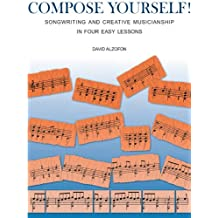 Compose Yourself!: Songwriting and Creative Musicianship in Four Easy Lessons