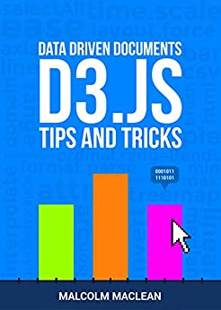 D3 Tips and Tricks v 3.x: Interactive Data Visualization in a Web Browser by [Maclean, Malcolm]