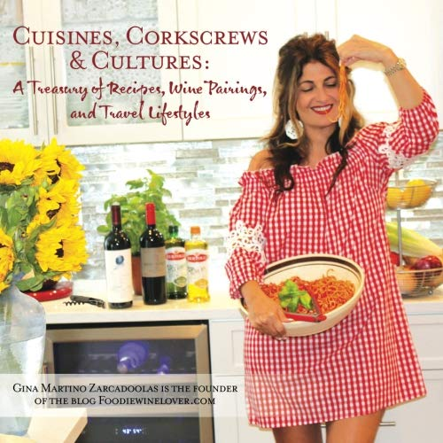 Cuisines, Corkscrews & Cultures: A Treasury of Recipes, Wine Pairings, and Travel Lifestyles by Gina Martino Zarcadoolas