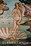 Seduction: A History From the Enlightenment to the Present
