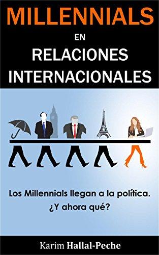 Millennials en Relaciones Internacionales: Los Millennials llegan a la política, ¿y ahora qué