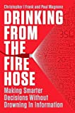 Drinking from the Fire Hose: Making Smarter Decisions Without Drowning in Information
