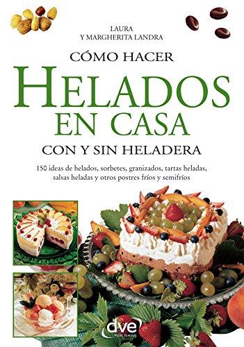 Cómo hacer helados en casa con y sin heladera (Spanish Edition) by [Laura