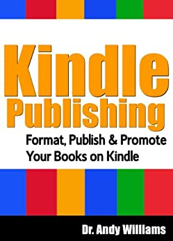 Kindle Publishing: Format, Publish & Promote your Books on Kindle by [Williams, Dr. Andy]