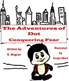 The Adventures of Dot: Conquering Fear