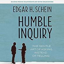 Humble Inquiry: The Gentle Art of Asking Instead of Telling | Livre audio Auteur(s) : Edgar H. Schein Narrateur(s) : Sean Pratt