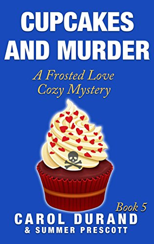 Cupcakes and Murder: A Frosted Love Cozy - Book 5 (A Frosted Love Cozy Mysteries)