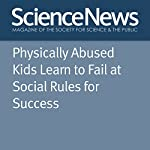 Physically Abused Kids Learn to Fail at Social Rules for Success | Susan Milius