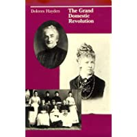 The Grand Domestic Revolution: A History of Feminist Designs for American Homes, Neighborhoods, and Cities