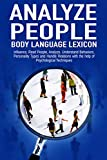ANALYZE PEOPLE: BODY LANGUAGE LEXICON – Influence, Read People, Analyze, Understand Behaviours, Personality Type, and Handle Relations with Psychological … Seduction, Manipulation, Techniques)