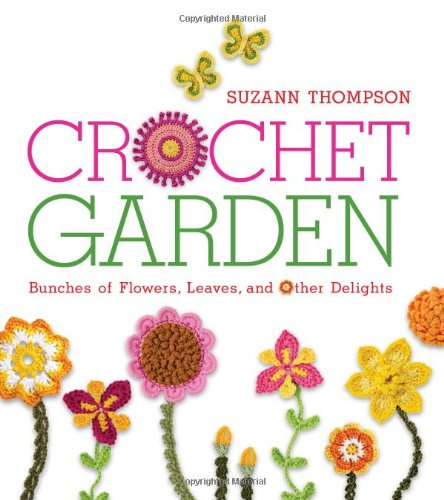 Crochet Garden: Bunches of Flowers, Leaves, and Other Delights ()