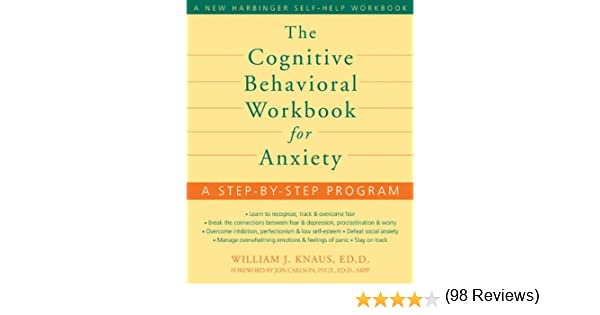 Amazon Com The Cognitive Behavioral Workbook For Anxiety A Step By Step  Program 8601400879597 William J Knaus Jon Carlson BooksAmazon Com The  Cognitive ...