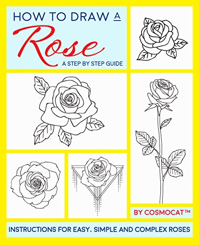 How To Draw A Rose: A Step By Step Guide With Instructions For Easy, Simple And Complex Roses