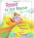 Rosie to the Rescue, Bethany Roberts, 0805064869