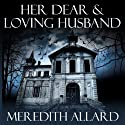 Her Dear and Loving Husband: The Loving Husband Trilogy, Book 1 Audiobook by Meredith Allard Narrated by Laura Jennings