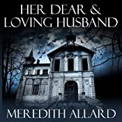 Her Dear and Loving Husband: The Loving Husband Trilogy, Book 1 | Meredith Allard