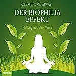 Der Biophilia Effekt: Heilung aus dem Wald   Clemens G. Arvay