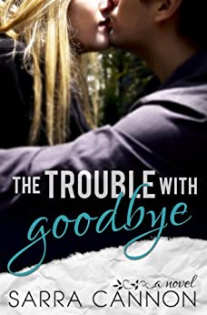 The Trouble With Goodbye (Fairhope Series Book 1) by [Cannon, Sarra]