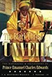 The Black Christ 7 Unveil volume 2: The Biography and Philosophy of Prince Emanuel Charles Edward