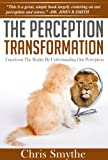 The Perception Transformation: How to Transform The Reality By...