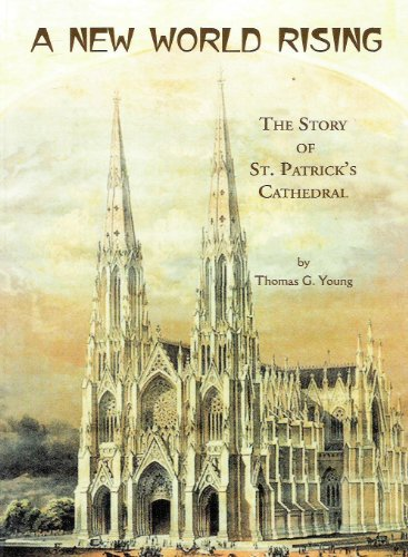 A New World Rising: The Story of St. Patrick's Cathedral