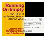 Running on Empty: Future of the Motor Car in an Oil-short World by Lester R. Brown (1979-04-01)