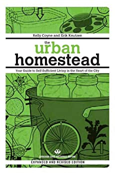 The Urban Homestead (Expanded & Revised Edition): Your Guide to Self-Sufficient Living in the Heart of the City (Process Self-reliance Series) by [Coyne, Kelly, Erik Knutzen]
