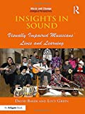 img - for Insights in Sound: Visually Impaired Musicians' Lives and Learning (Music and Change: Ecological Perspectives) book / textbook / text book
