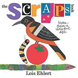 The Scraps Book: Notes from a Colorful Life by [Ehlert, Lois]
