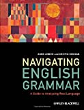 Navigating English Grammar : A Guide to Analyzing Real Language, Denham, Kristin and Lobeck, Anne, 1405159944