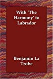 With 'the Harmony' to Labrador, Benjamin La Trobe, 1406810762