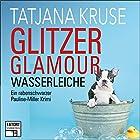 Glitzer, Glamour, Wasserleiche (Tatort Schreibtisch - Autoren live 8) Hörbuch von Tatjana Kruse Gesprochen von: Tatjana Kruse