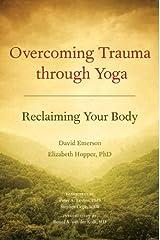 Overcoming Trauma through Yoga: Reclaiming Your Body Kindle Edition