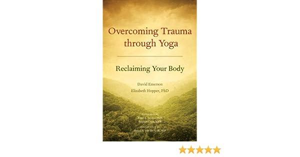 Overcoming Trauma through Yoga: Reclaiming Your Body (English Edition)