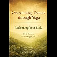 Overcoming Trauma through Yoga: Reclaiming Your Body