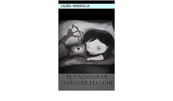 El cazador de ositos de peluche (Spanish Edition) - Kindle edition by LAURA MINIMALIA. Children Kindle eBooks @ Amazon.com.