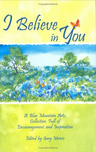 I Believe in You: A Blue Mountain Arts Collection Full of Encouragement and Inspiration